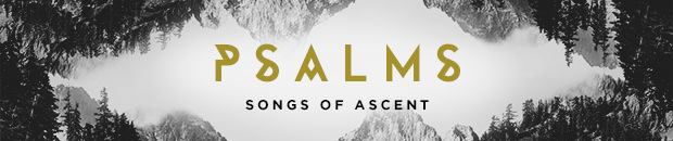 Psalms: Songs of Ascent