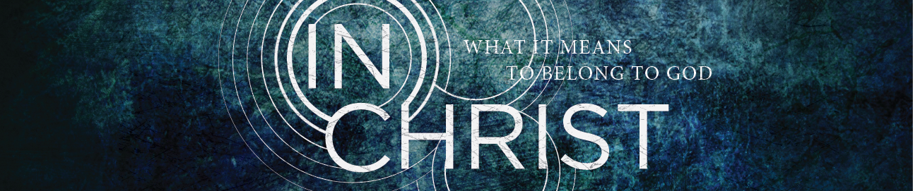 In Christ: What it means to belong to God