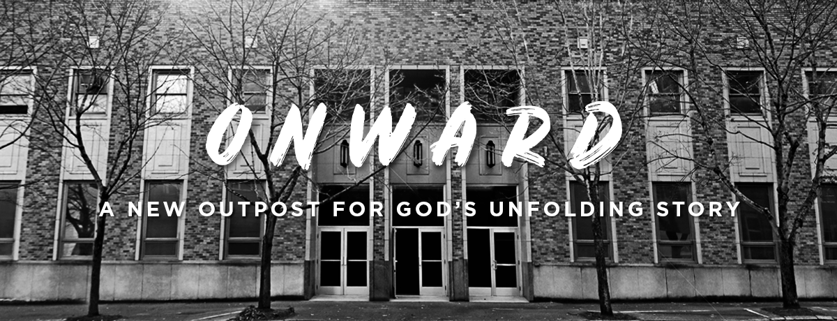 Onward: A New Outpost For God's Unfolding Story